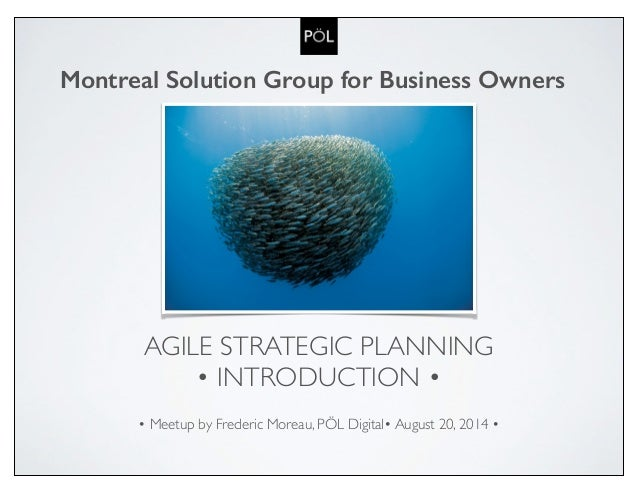 Montreal Solution Group for Business Owners  AGILE STRATEGIC PLANNING  • INTRODUCTION •  • Meetup by Frederic Moreau, PÖL ...