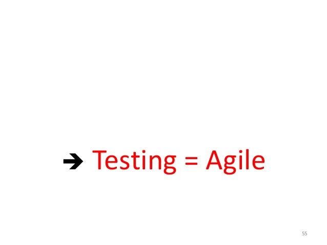 55 測試本身就是 變 變 變 需要不斷 快速改變來因應變化 è Testing = Agile