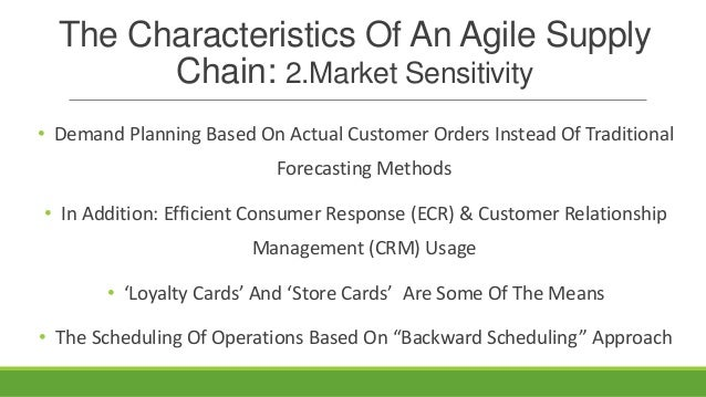 The Characteristics Of An Agile Supply Chain: 2.Market Sensitivity • Demand Planning Based On Actual Customer Orders Inste...