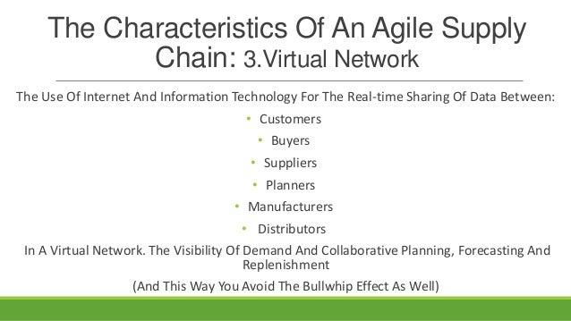 The Characteristics Of An Agile Supply Chain: 3.Virtual Network The Use Of Internet And Information Technology For The Rea...