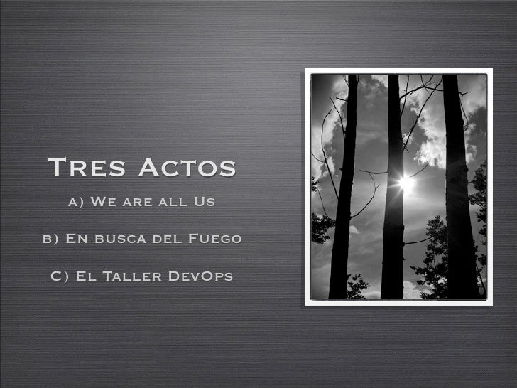 Tres Actos   a) We are all Us  b) En busca del Fuego  C) El Taller DevOps