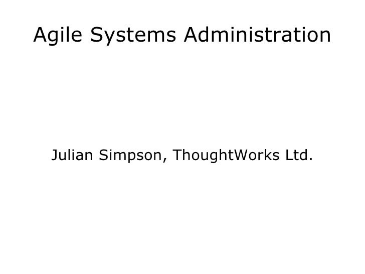 Agile Systems Administration      Julian Simpson, ThoughtWorks Ltd.
