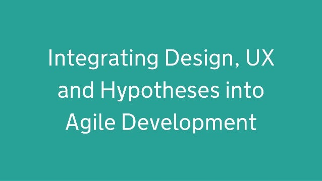 Integrating Design, UX and Hypotheses into Agile Development