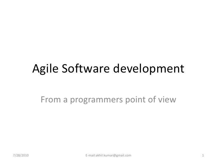 Agile Software development               From a programmers point of view     7/28/2010              E-mail:akhil.kumar@gm...
