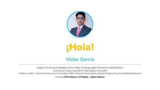 ¡Hola! Design & UX Discipline Manager, Asesor Design Thinking & Agile Practitioner en BBVA México Instructor en Usaria, Ap...