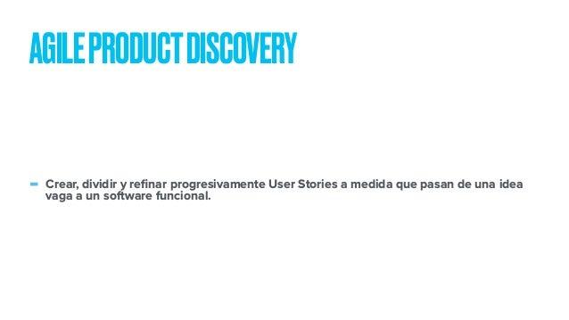 - Crear, dividir y refinar progresivamente User Stories a medida que pasan de una idea vaga a un software funcional. AGILEP...