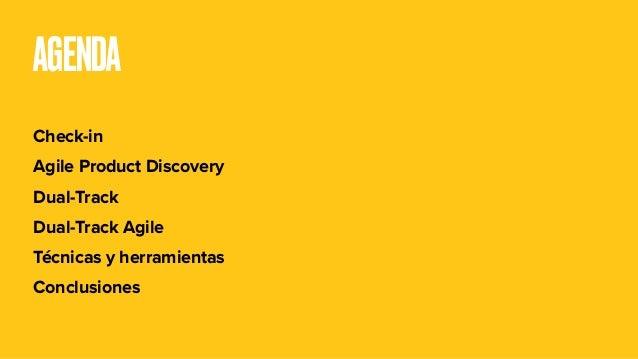 AGENDA Check-in Agile Product Discovery Dual-Track Dual-Track Agile Técnicas y herramientas Conclusiones