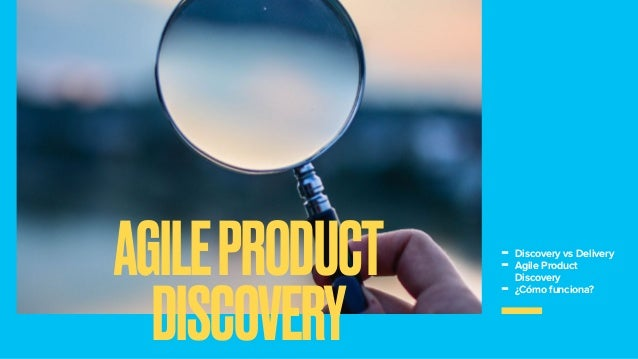 - Discovery vs Delivery - Agile Product Discovery - ¿Cómo funciona? AGILEPRODUCT DISCOVERY