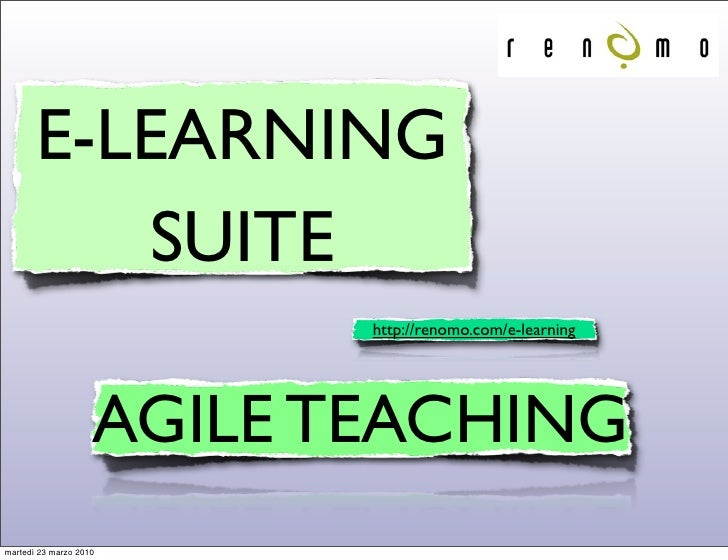 E-LEARNING           SUITE                            http://renomo.com/e-learning                         AGILE TEACHING ...