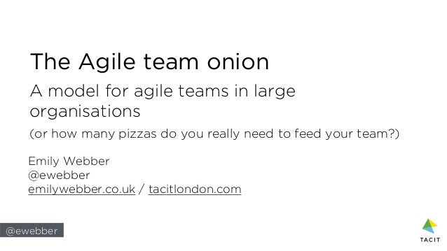 @ewebber The Agile team onion A model for agile teams in large organisations (or how many pizzas do you really need to fee...