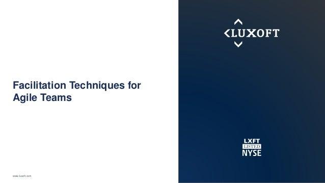 www.luxoft.com Facilitation Techniques for Agile Teams