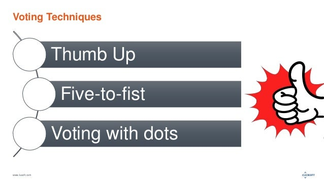 www.luxoft.com Voting Techniques Thumb Up Five-to-fist Voting with dots