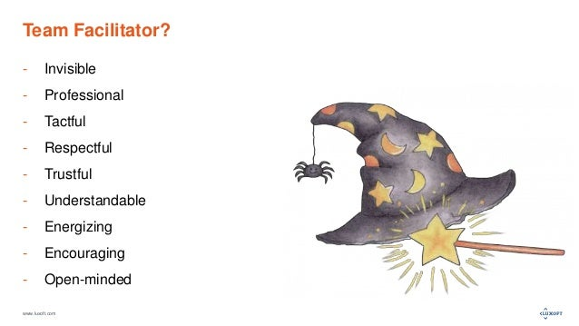 www.luxoft.com Team Facilitator? - Invisible - Professional - Tactful - Respectful - Trustful - Understandable - Energizin...