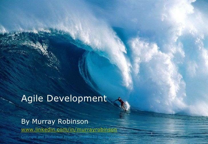 Agile Development<br />By Murray Robinsonwww.linkedin.com/in/murrayrobinson<br />Copyright and Intellectual Property retai...