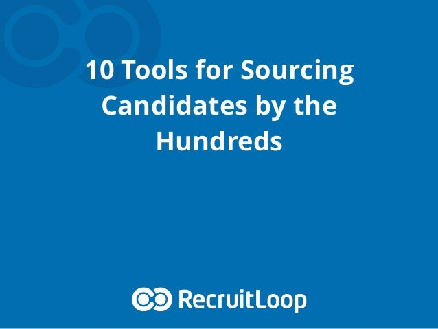 10 Tools for Sourcing Candidates by the Hundreds
