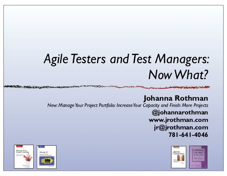 Agile Testers and Test Managers:                     Now What?                                                 Johanna Rot...