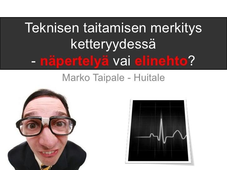 Teknisen taitamisen merkitys       ketteryydessä - näpertelyä vai elinehto?     Marko Taipale - Huitale