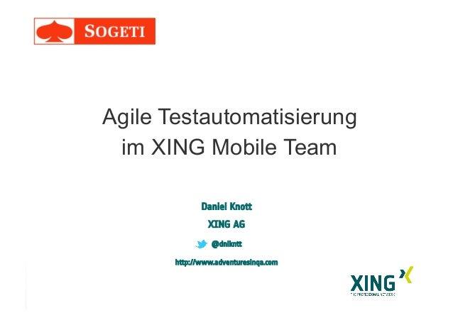 Daniel Knott XING AG @dnlkntt http://www.adventuresinqa.com Agile Testautomatisierung im XING Mobile Team