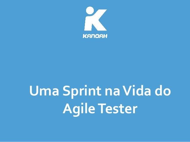 Uma  Sprint  na  Vida  do   Agile  Tester