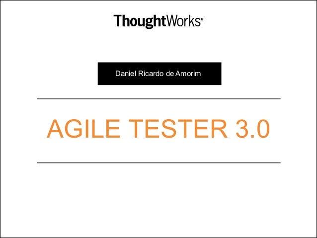 Daniel Ricardo de Amorim  AGILE TESTER 3.0