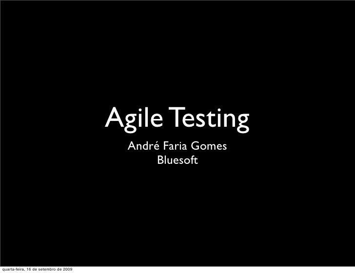 Agile Testing                                          André Faria Gomes                                               Blu...
