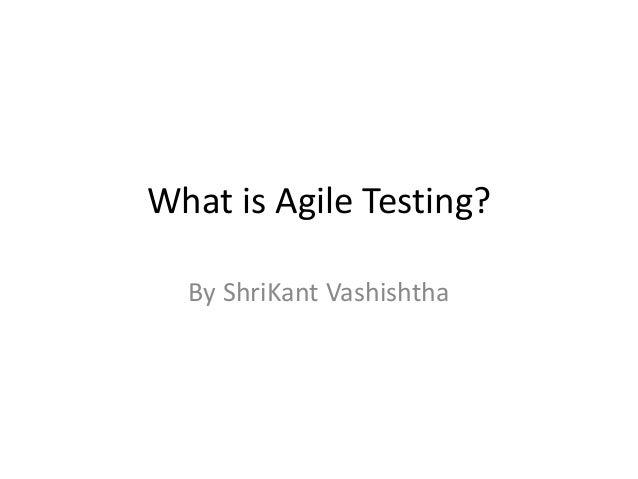 What is Agile Testing?By ShriKant Vashishtha