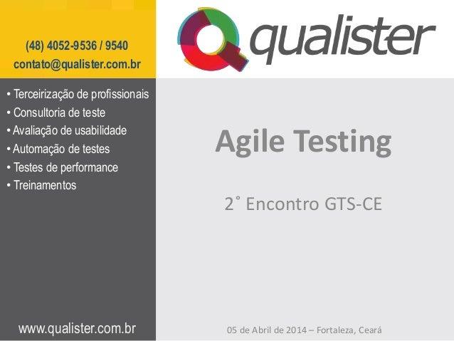 www.qualister.com.br (48) 4052-9536 / 9540 contato@qualister.com.br Agile Testing • Terceirização de profissionais • Consu...