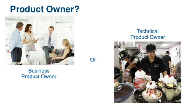 Product Owner? Business Product Owner Technical Product Owner Or