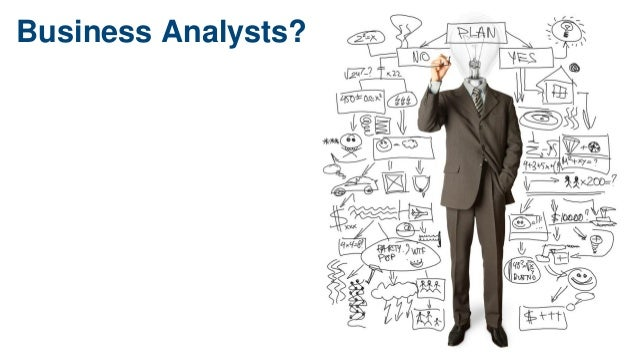 Business Analysts?