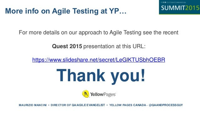 More info on Agile Testing at YP… For more details on our approach to Agile Testing see the recent Quest 2015 presentation...