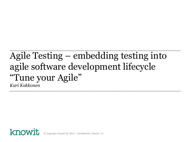 "Agile Testing – embedding testing into agile software development lifecycle ""Tune your Agile"" Kari Kakkonen © Copyright Kn..."