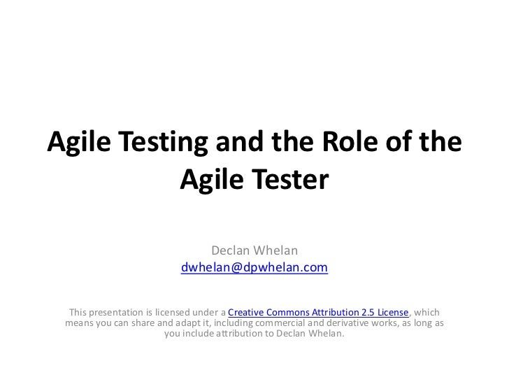 Agile Testing and the Role of the            Agile Tester                                 Declan Whelan                   ...