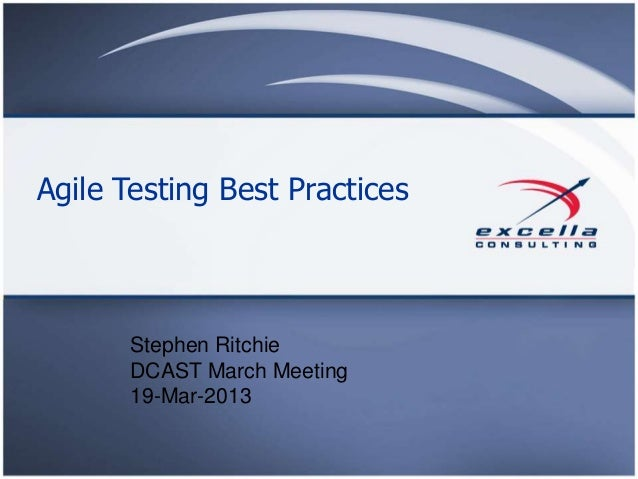 Agile Testing Best Practices       Stephen Ritchie       DCAST March Meeting       19-Mar-2013