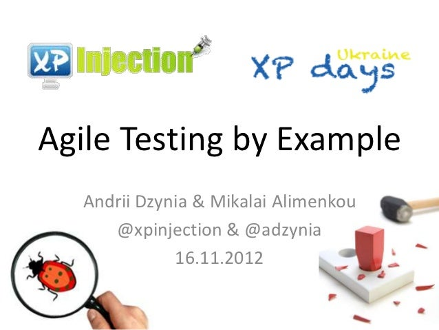Agile Testing by Example  Andrii Dzynia & Mikalai Alimenkou     @xpinjection & @adzynia             16.11.2012
