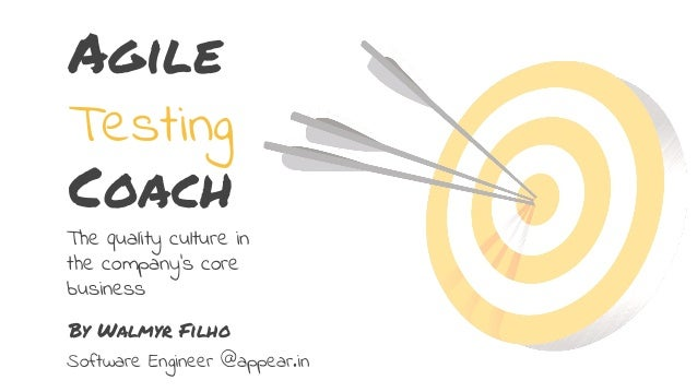 Agile Testing Coach The quality culture in the company's core business By Walmyr Filho Software Engineer @appear.in