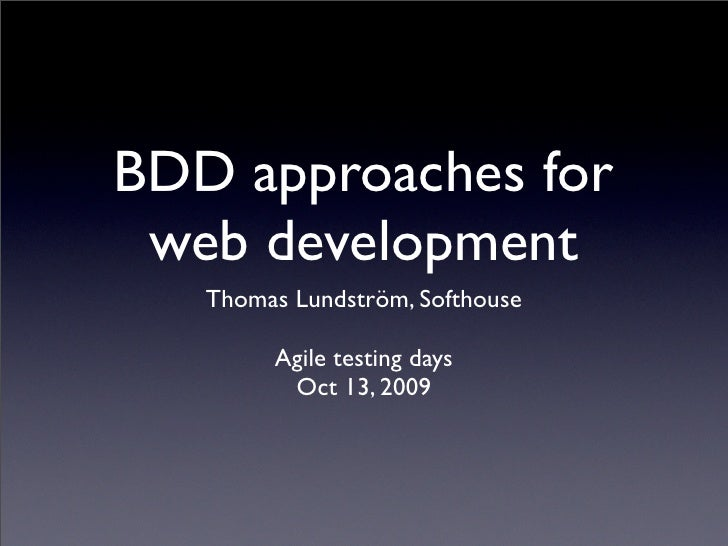 BDD approaches for  web development    Thomas Lundström, Softhouse          Agile testing days          Oct 13, 2009