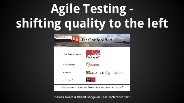 Theresa Neate & Bharat Sangekar - 1st Conference 2015 Agile Testing - shifting quality to the left