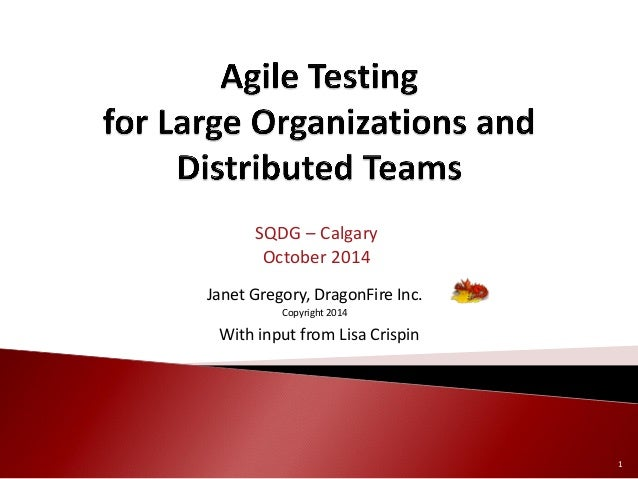 Janet Gregory, DragonFire Inc.  Copyright 2014  SQDG – Calgary  October 2014  With input from Lisa Crispin  1