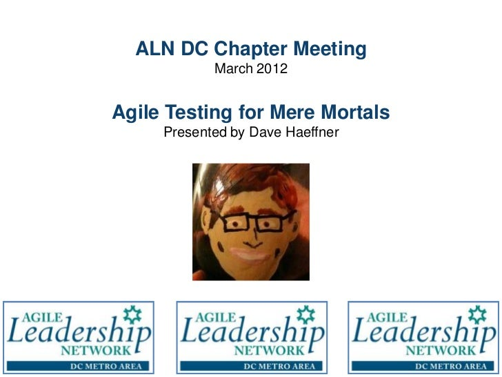 ALN DC Chapter Meeting            March 2012Agile Testing for Mere Mortals     Presented by Dave Haeffner