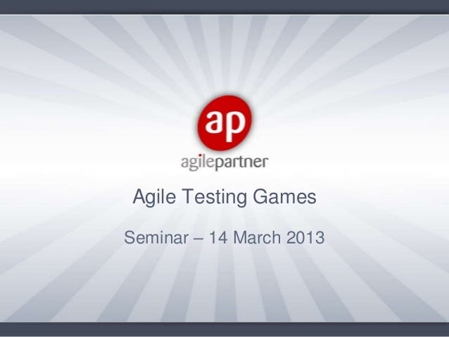 Agile Testing GamesSeminar – 14 March 2013