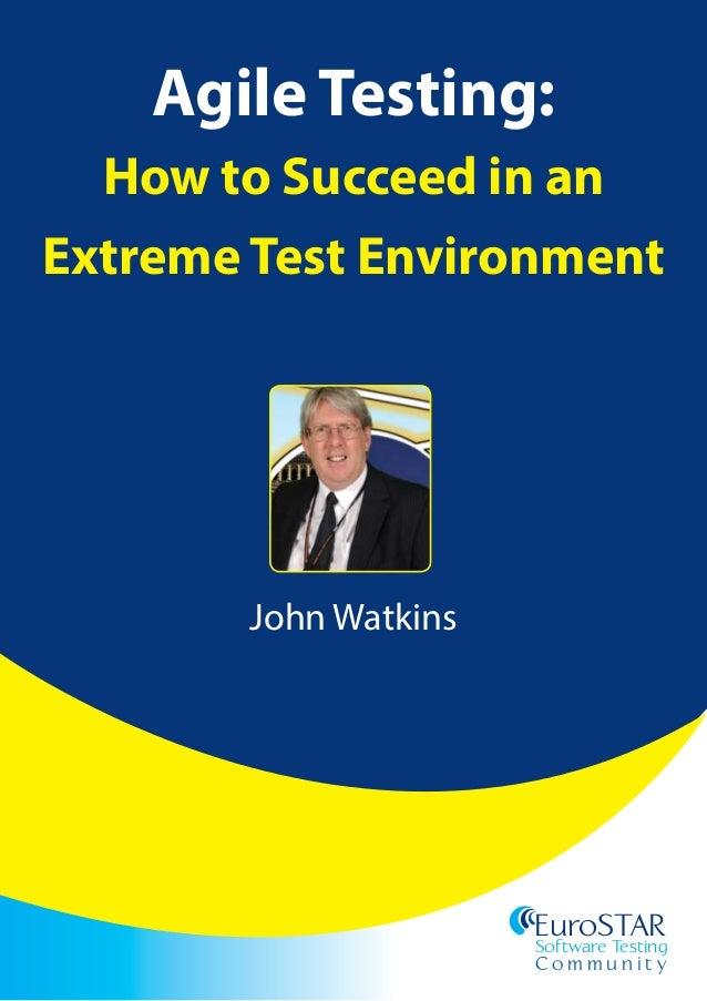 EuroSTAR Software Testing C o n fe r e n c e EuroSTAR Software Testing C o m m u n i t y Agile Testing: How to Succeed in ...