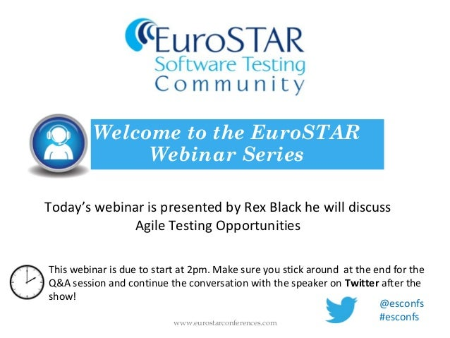 Today's webinar is presented by Rex Black he will discussAgile Testing OpportunitiesWelcome to the EuroSTARWebinar Seriesw...