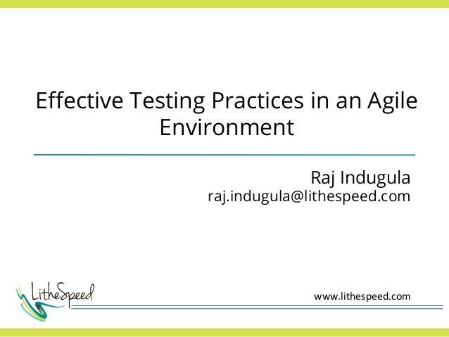 Effective Testing Practices in an Agile Environment Raj Indugula raj.indugula@lithespeed.com www.lithespeed.com