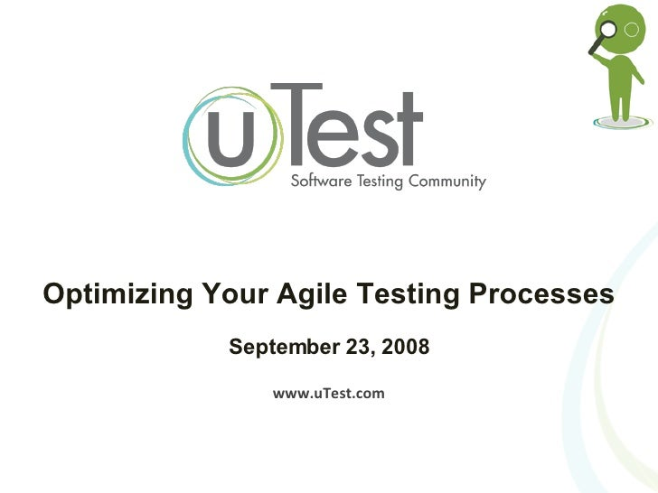 Optimizing Your Agile Testing Processes September 23, 2008 www.uTest.com