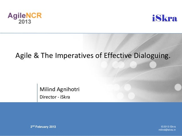 iSkraAgile & The Imperatives of Effective Dialoguing.          Milind Agnihotri          Director - iSkra    2nd February ...