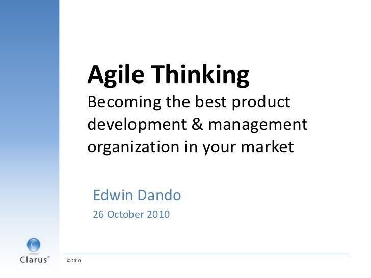 Agile ThinkingBecoming the best product development & management organization in your market<br />Edwin Dando<br />26 Octo...