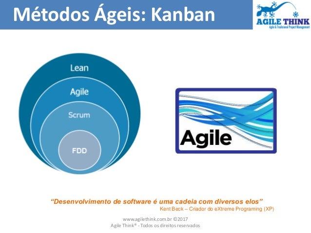 """Métodos Ágeis: Kanban """"Desenvolvimento de software é uma cadeia com diversos elos"""" Kent Beck – Criador do eXtreme Programi..."""