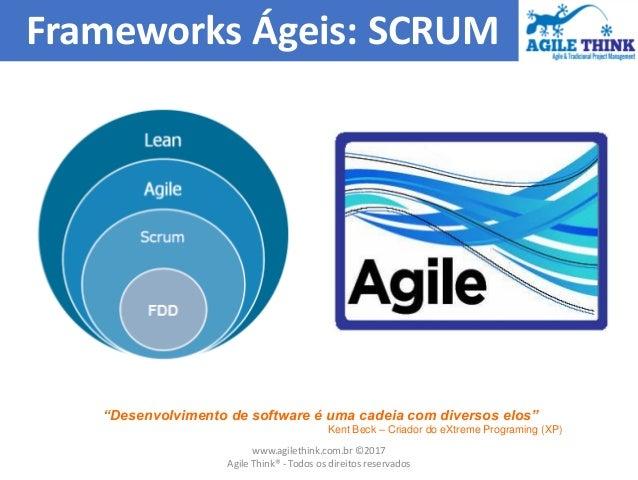 """Frameworks Ágeis: SCRUM """"Desenvolvimento de software é uma cadeia com diversos elos"""" Kent Beck – Criador do eXtreme Progra..."""