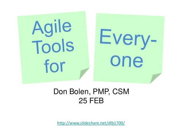 Don Bolen, PMP, CSM 25 FEB http://www.slideshare.net/dlb1700/