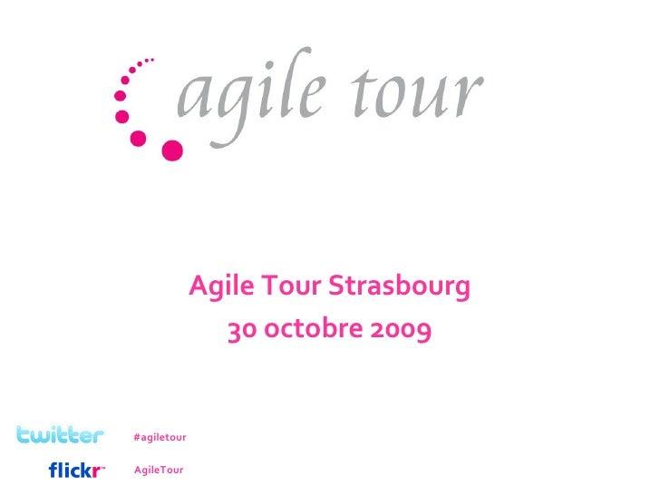 Agile Tour Strasbourg 30 octobre 2009 #agiletour AgileTour